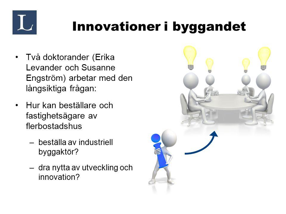 Innovationer i byggandet Två doktorander (Erika Levander och Susanne Engström) arbetar med den långsiktiga frågan: Hur kan beställare och fastighetsäg
