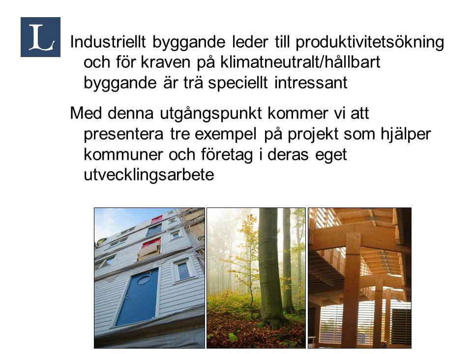 Industriellt byggande leder till produktivitetsökning och för kraven på klimatneutralt/hållbart byggande är trä speciellt intressant Med denna utgångs