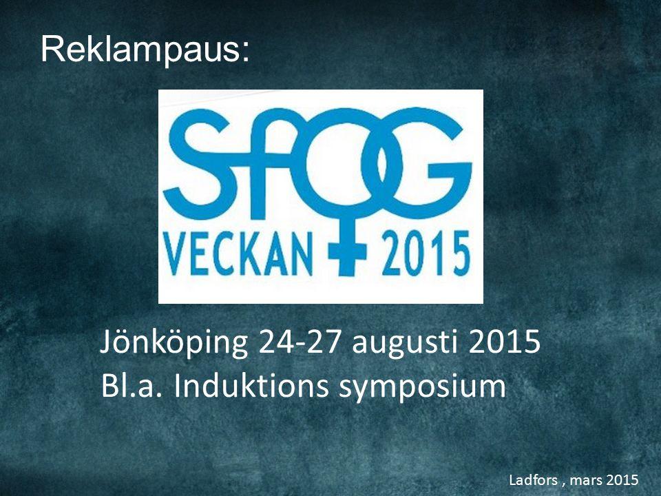 Ladfors, mars 2015 Reklampaus: Jönköping 24-27 augusti 2015 Bl.a. Induktions symposium