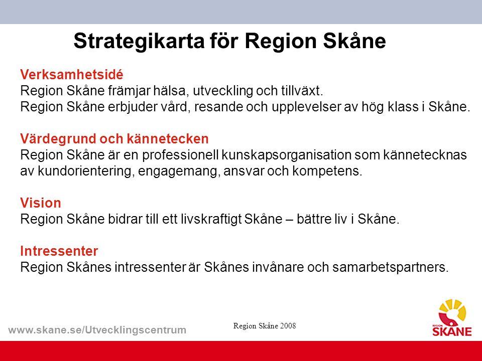 www.skane.se/Utvecklingscentrum Strategikarta för Region Skåne Verksamhetsidé Region Skåne främjar hälsa, utveckling och tillväxt. Region Skåne erbjud