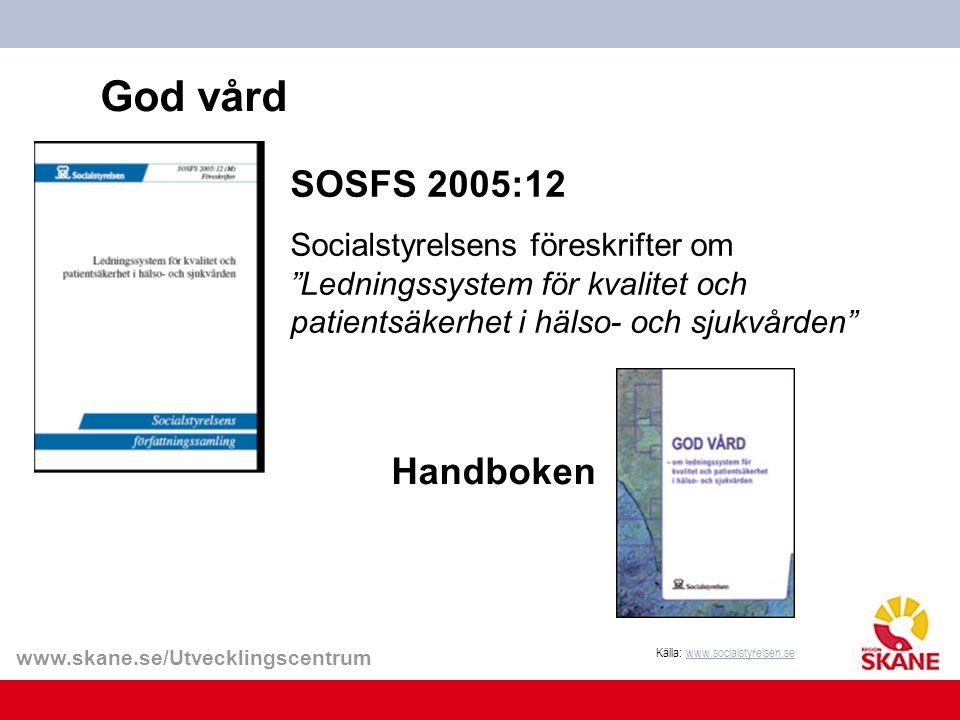 """www.skane.se/Utvecklingscentrum SOSFS 2005:12 Socialstyrelsens föreskrifter om """"Ledningssystem för kvalitet och patientsäkerhet i hälso- och sjukvårde"""