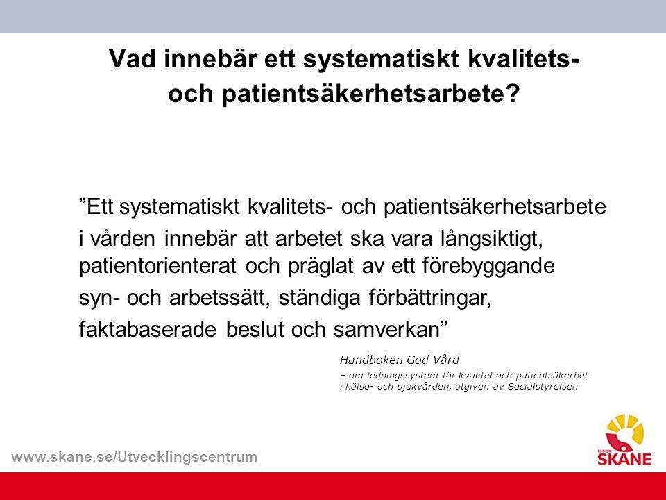 """www.skane.se/Utvecklingscentrum Vad innebär ett systematiskt kvalitets- och patientsäkerhetsarbete? """"Ett systematiskt kvalitets- och patientsäkerhetsa"""
