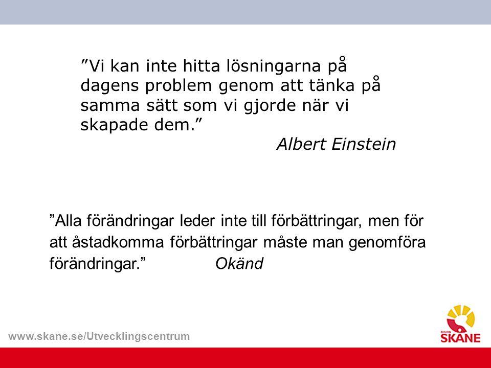 """www.skane.se/Utvecklingscentrum """"Vi kan inte hitta lösningarna på dagens problem genom att tänka på samma sätt som vi gjorde när vi skapade dem."""" Albe"""