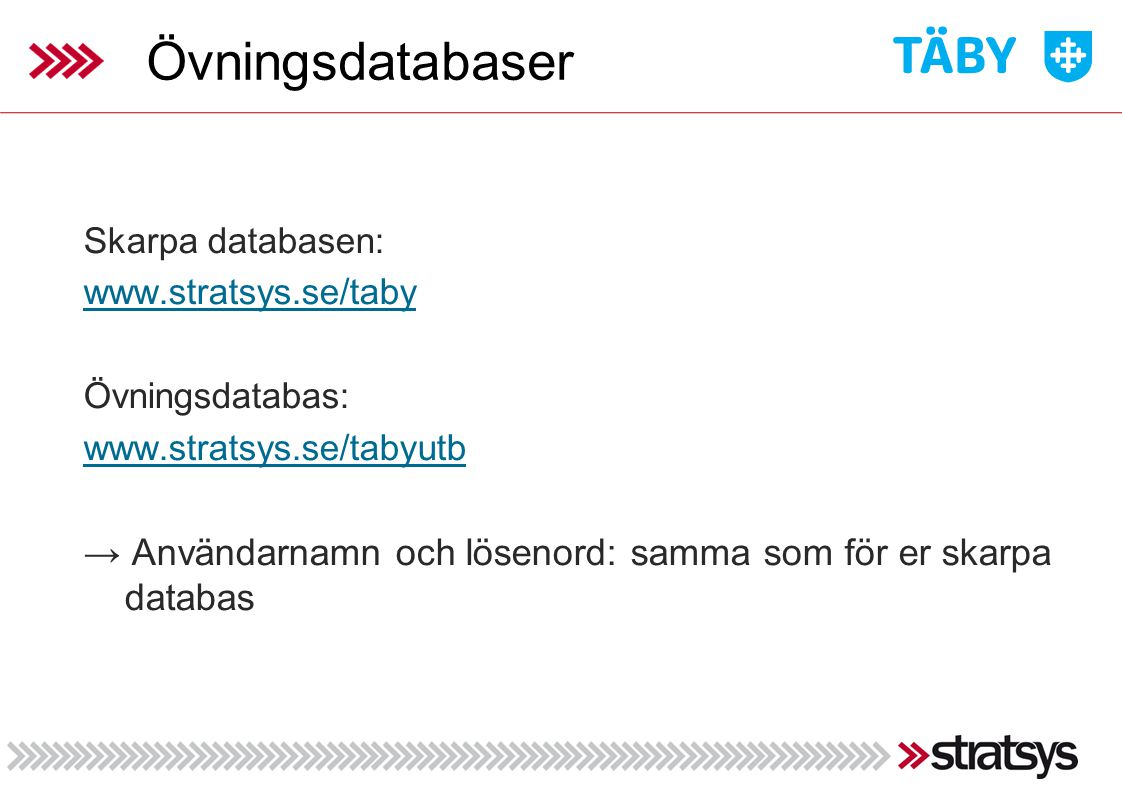 Övningsdatabaser Skarpa databasen: www.stratsys.se/taby Övningsdatabas: www.stratsys.se/tabyutb → Användarnamn och lösenord: samma som för er skarpa d