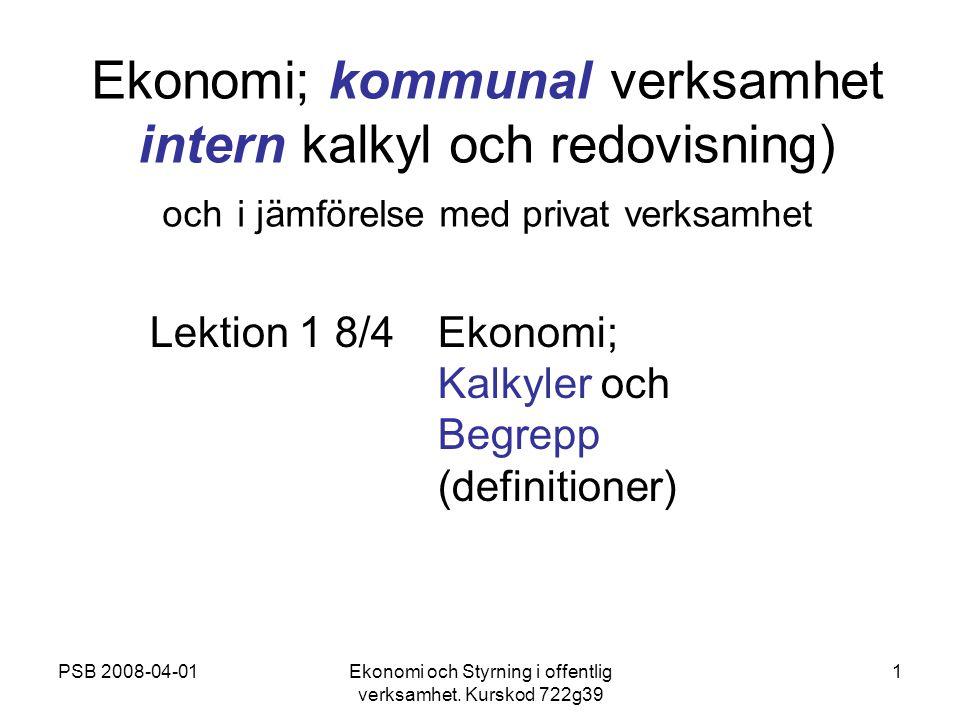 PSB 2008-04-01Ekonomi och Styrning i offentlig verksamhet. Kurskod 722g39 1 Ekonomi; kommunal verksamhet intern kalkyl och redovisning) och i jämförel