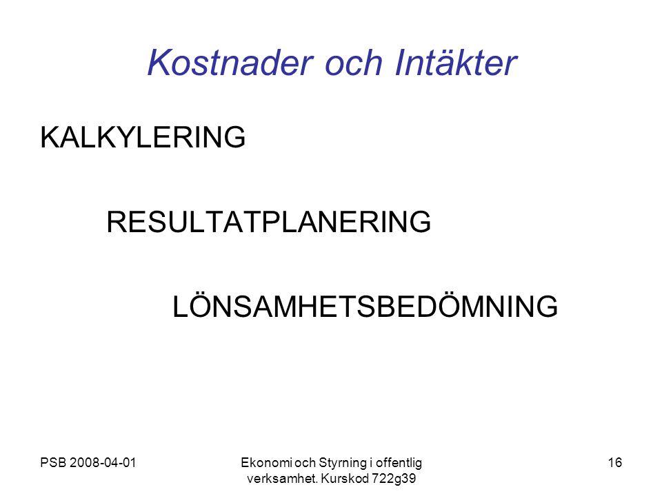 PSB 2008-04-01Ekonomi och Styrning i offentlig verksamhet. Kurskod 722g39 16 Kostnader och Intäkter KALKYLERING RESULTATPLANERING LÖNSAMHETSBEDÖMNING