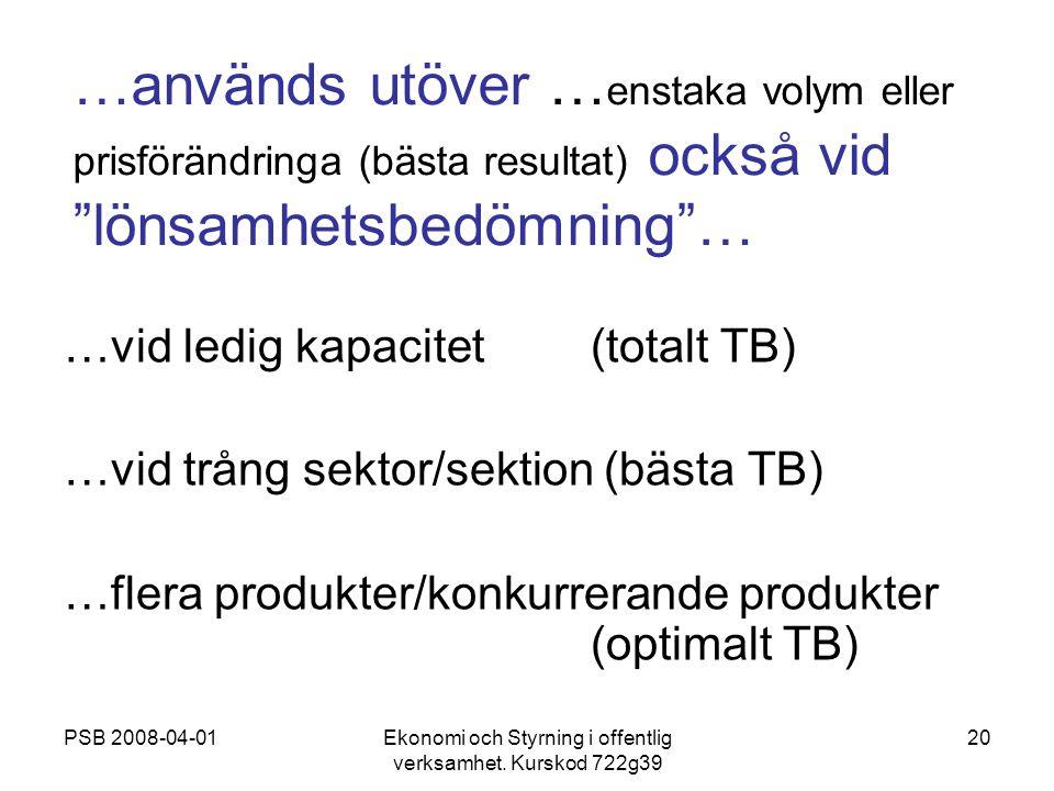 PSB 2008-04-01Ekonomi och Styrning i offentlig verksamhet. Kurskod 722g39 20 …används utöver … enstaka volym eller prisförändringa (bästa resultat) oc