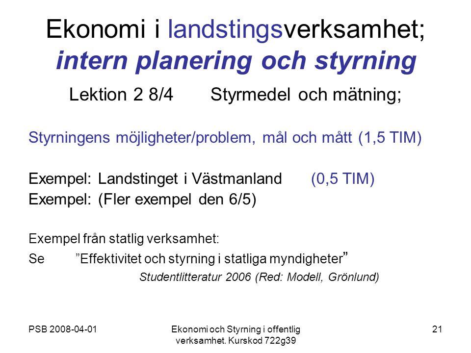 PSB 2008-04-01Ekonomi och Styrning i offentlig verksamhet. Kurskod 722g39 21 Ekonomi i landstingsverksamhet; intern planering och styrning Lektion 2 8