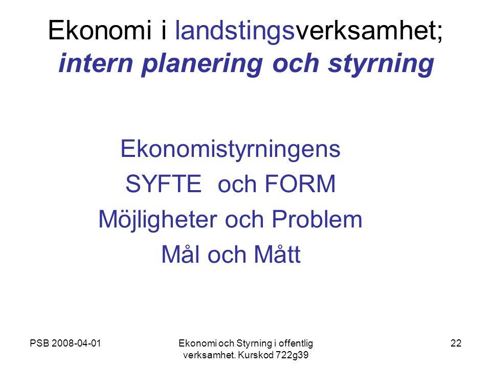 PSB 2008-04-01Ekonomi och Styrning i offentlig verksamhet. Kurskod 722g39 22 Ekonomi i landstingsverksamhet; intern planering och styrning Ekonomistyr