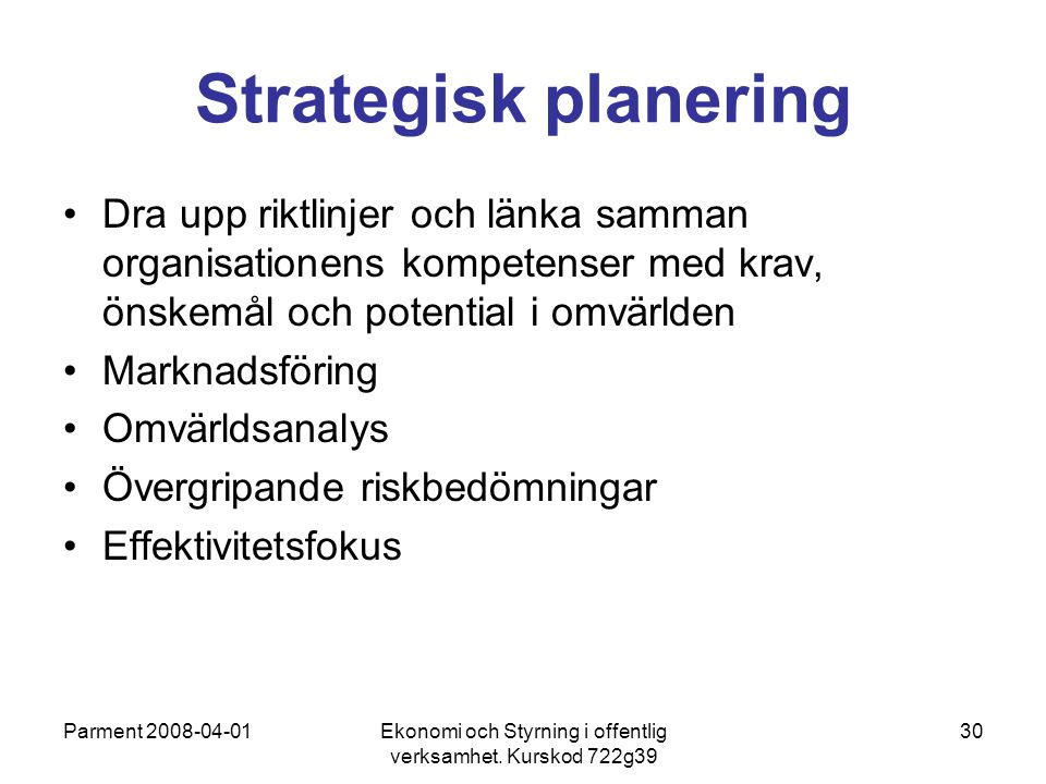 Parment 2008-04-01Ekonomi och Styrning i offentlig verksamhet. Kurskod 722g39 30 Strategisk planering Dra upp riktlinjer och länka samman organisation