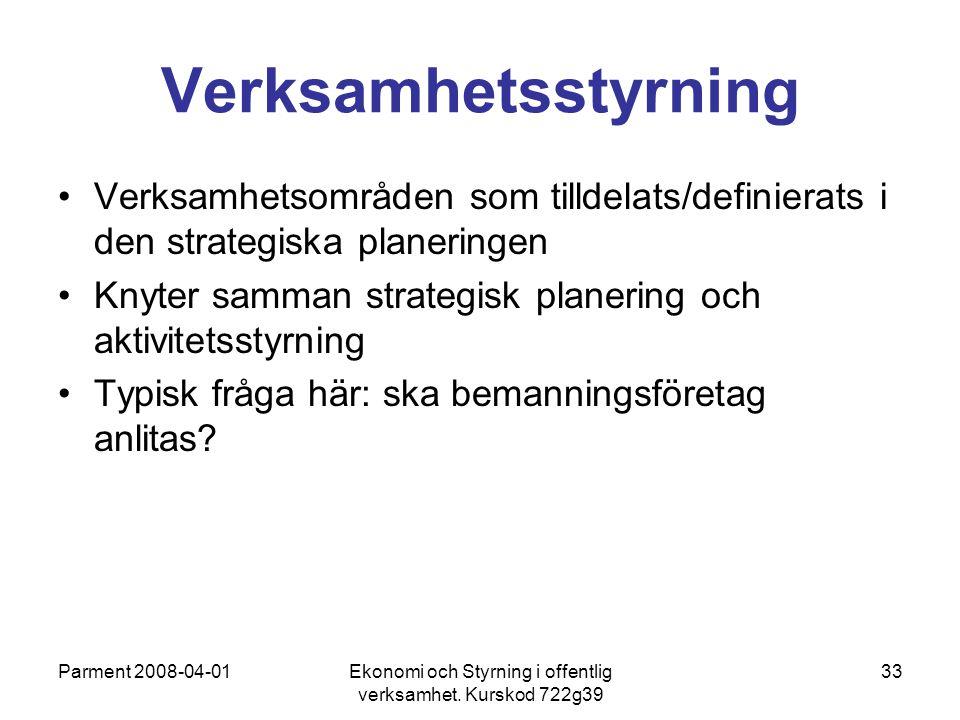 Parment 2008-04-01Ekonomi och Styrning i offentlig verksamhet. Kurskod 722g39 33 Verksamhetsstyrning Verksamhetsområden som tilldelats/definierats i d