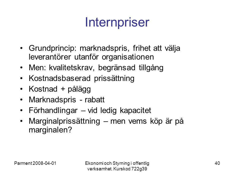 Parment 2008-04-01Ekonomi och Styrning i offentlig verksamhet. Kurskod 722g39 40 Internpriser Grundprincip: marknadspris, frihet att välja leverantöre