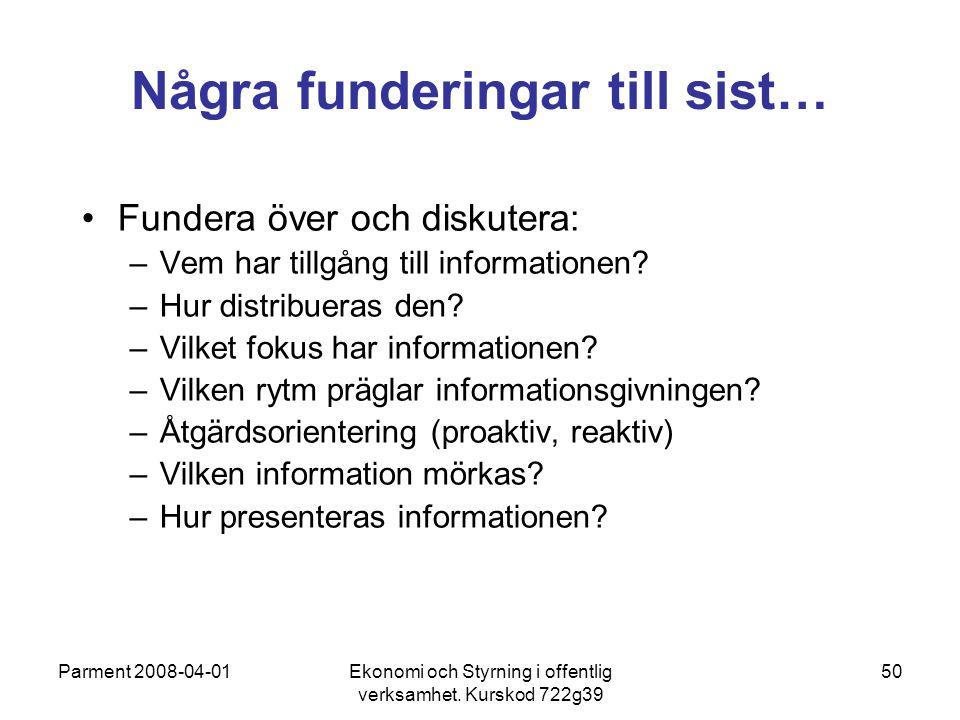Parment 2008-04-01Ekonomi och Styrning i offentlig verksamhet. Kurskod 722g39 50 Några funderingar till sist… Fundera över och diskutera: –Vem har til