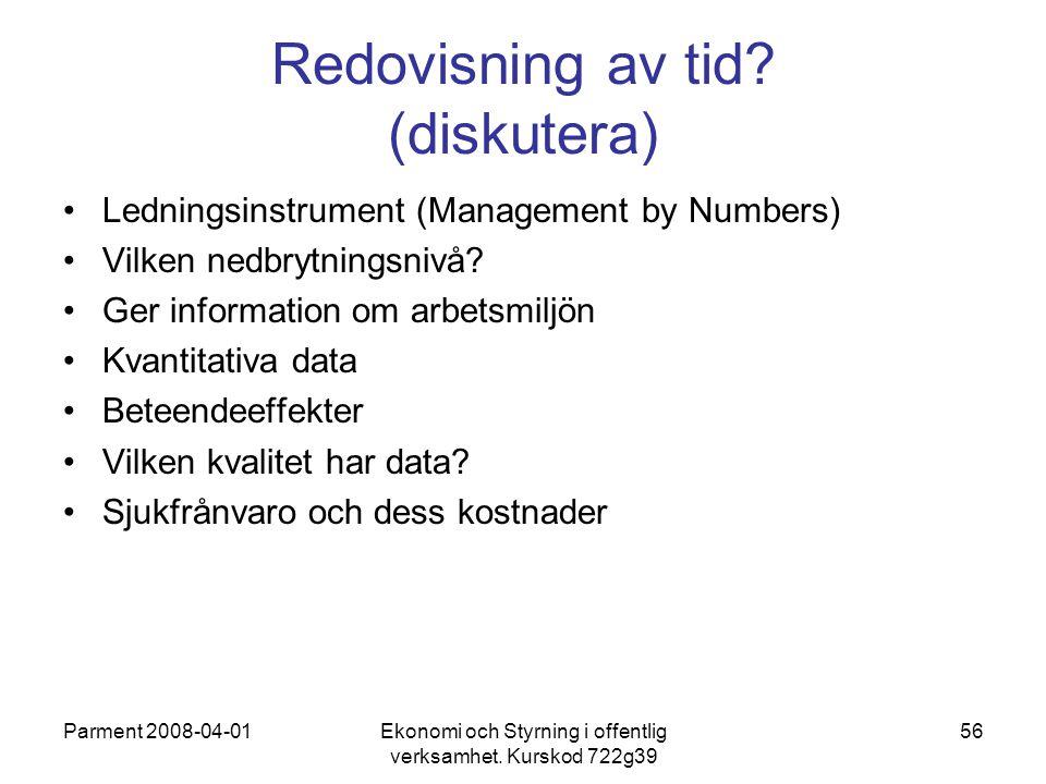 Parment 2008-04-01Ekonomi och Styrning i offentlig verksamhet. Kurskod 722g39 56 Redovisning av tid? (diskutera) Ledningsinstrument (Management by Num