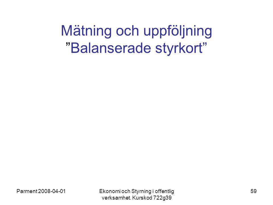 """Parment 2008-04-01Ekonomi och Styrning i offentlig verksamhet. Kurskod 722g39 59 Mätning och uppföljning """"Balanserade styrkort"""""""