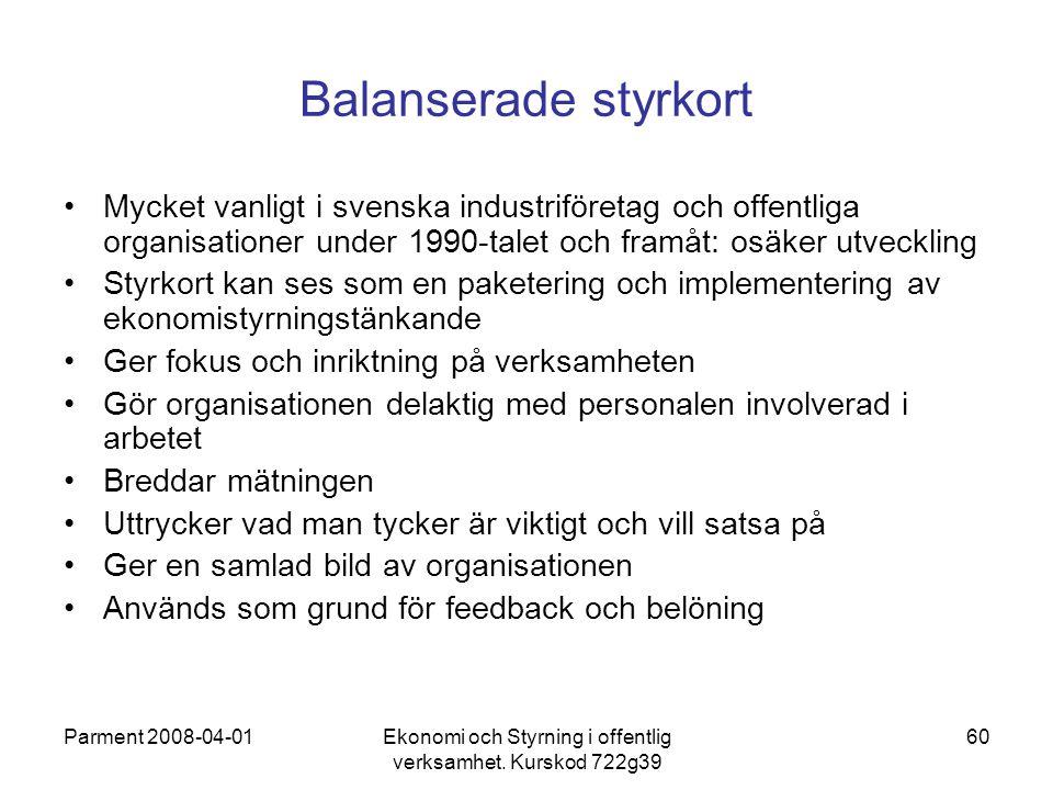Parment 2008-04-01Ekonomi och Styrning i offentlig verksamhet. Kurskod 722g39 60 Balanserade styrkort Mycket vanligt i svenska industriföretag och off