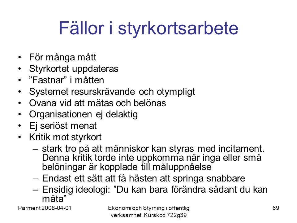 """Parment 2008-04-01Ekonomi och Styrning i offentlig verksamhet. Kurskod 722g39 69 Fällor i styrkortsarbete För många mått Styrkortet uppdateras """"Fastna"""