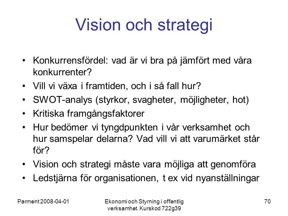 Parment 2008-04-01Ekonomi och Styrning i offentlig verksamhet. Kurskod 722g39 70 Vision och strategi Konkurrensfördel: vad är vi bra på jämfört med vå