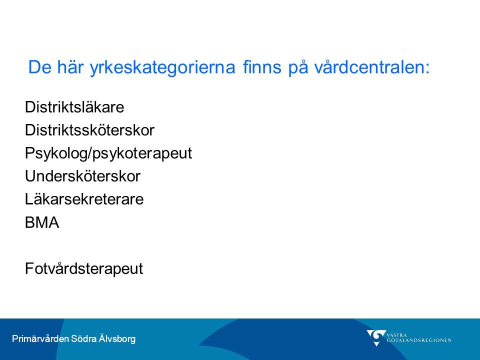 Primärvården Södra Älvsborg De här yrkeskategorierna finns på vårdcentralen: Distriktsläkare Distriktssköterskor Psykolog/psykoterapeut Underskötersko