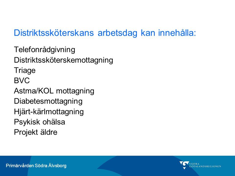 Primärvården Södra Älvsborg Distriktssköterskans arbetsdag kan innehålla: Telefonrådgivning Distriktssköterskemottagning Triage BVC Astma/KOL mottagni
