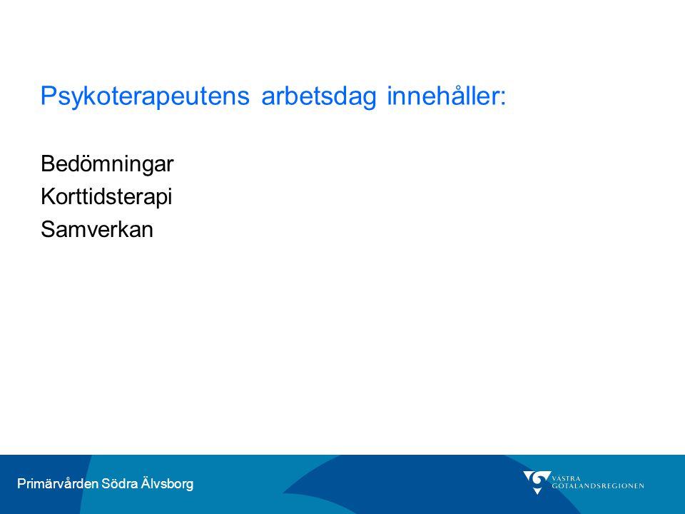 Primärvården Södra Älvsborg Psykoterapeutens arbetsdag innehåller: Bedömningar Korttidsterapi Samverkan