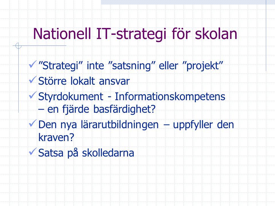 Nationell IT-strategi för skolan Strategi inte satsning eller projekt Större lokalt ansvar Styrdokument - Informationskompetens – en fjärde basfärdighet.