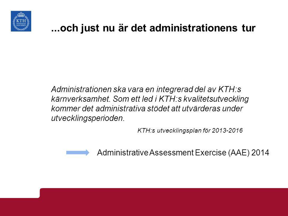 ...och just nu är det administrationens tur Administrationen ska vara en integrerad del av KTH:s kärnverksamhet.