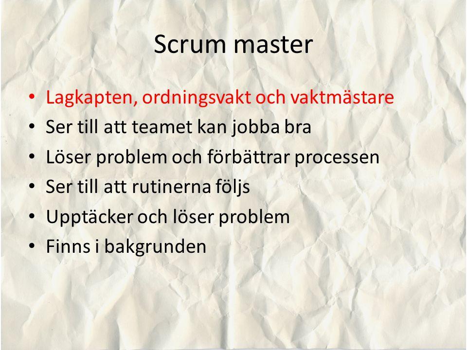 Scrum master Lagkapten, ordningsvakt och vaktmästare Ser till att teamet kan jobba bra Löser problem och förbättrar processen Ser till att rutinerna följs Upptäcker och löser problem Finns i bakgrunden