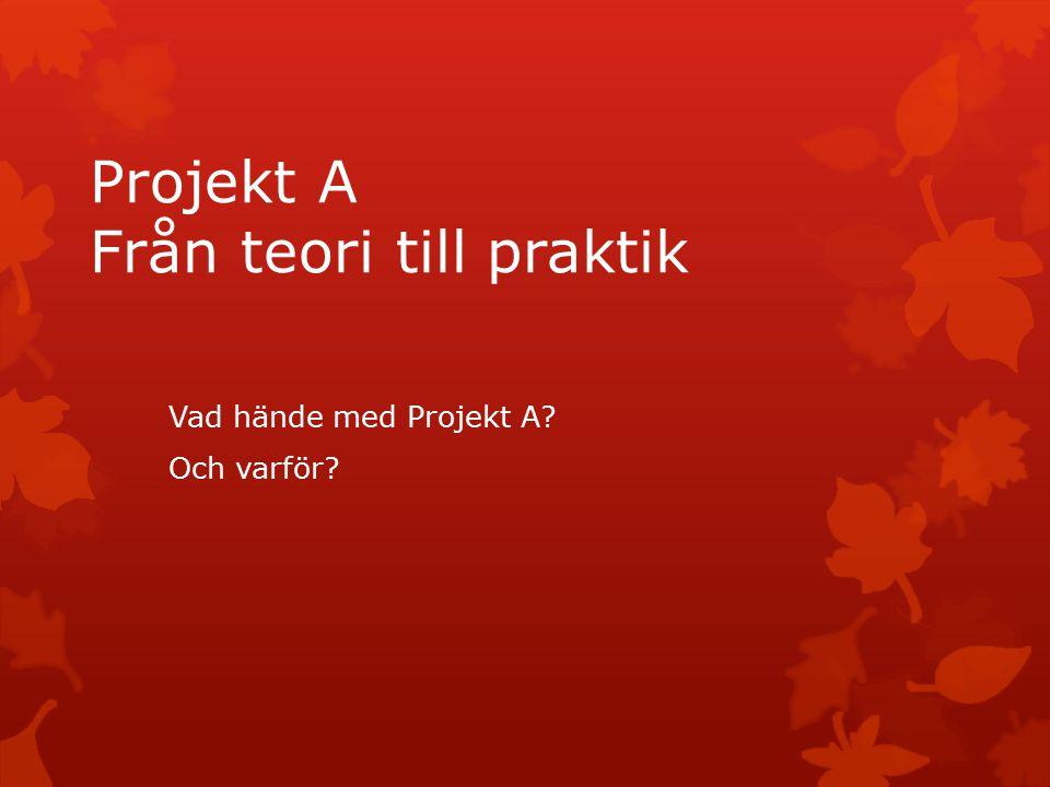 Projekt A Från teori till praktik Vad hände med Projekt A Och varför