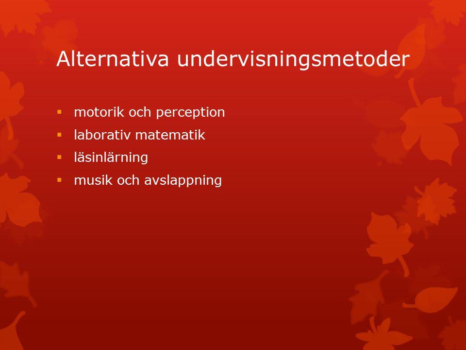 Alternativa undervisningsmetoder  motorik och perception  laborativ matematik  läsinlärning  musik och avslappning
