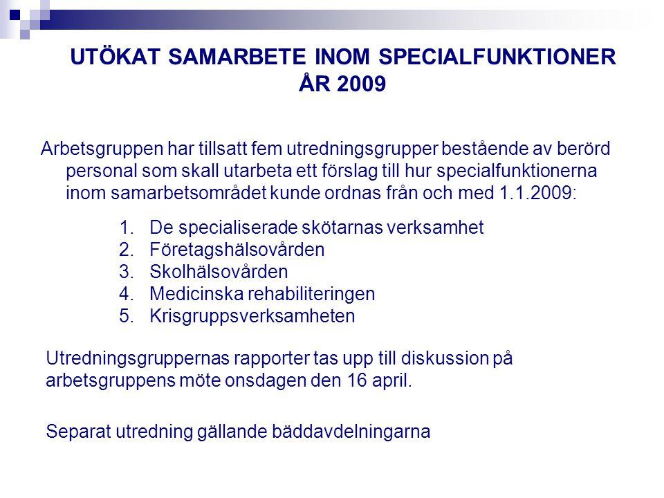 UTÖKAT SAMARBETE INOM SPECIALFUNKTIONER ÅR 2009 Arbetsgruppen har tillsatt fem utredningsgrupper bestående av berörd personal som skall utarbeta ett förslag till hur specialfunktionerna inom samarbetsområdet kunde ordnas från och med 1.1.2009: 1.