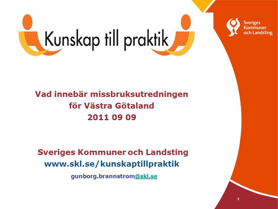 1 Vad innebär missbruksutredningen för Västra Götaland 2011 09 09 Sveriges Kommuner och Landsting www.skl.se/kunskaptillpraktik gunborg.brannstrom@skl.se@skl.se