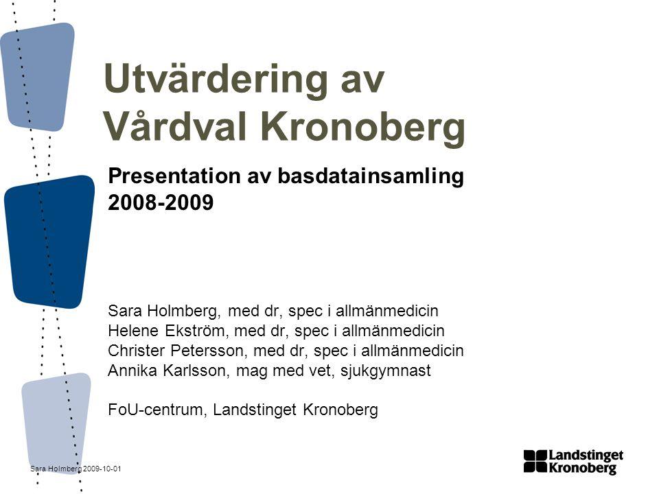 Sara Holmberg 2009-10-01 Mål Att ge en bild av primärvården i Kronoberg före Vårdval Kronobergs införande den 1 mars 2009 Att skapa ett underlag som möjliggör jämförelser över tid och ger möjlighet att bedöma effekterna av organisationsförändringen