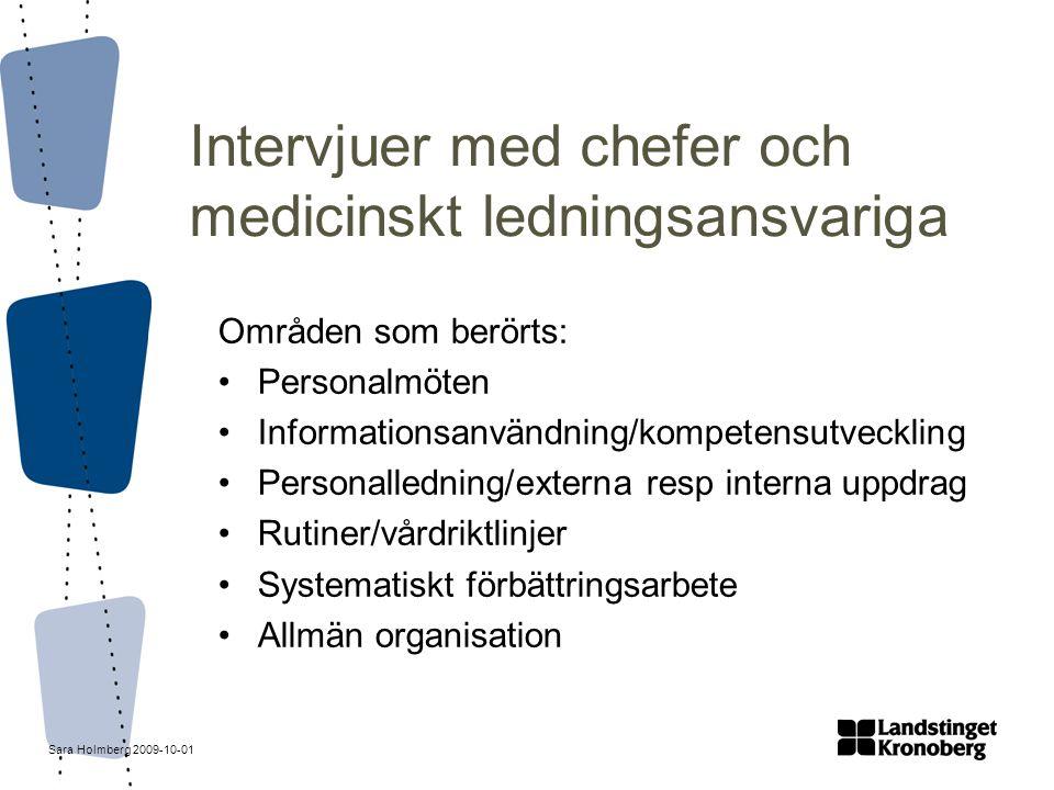 Sara Holmberg 2009-10-01 Intervjuer med chefer och medicinskt ledningsansvariga Områden som berörts: Personalmöten Informationsanvändning/kompetensutv