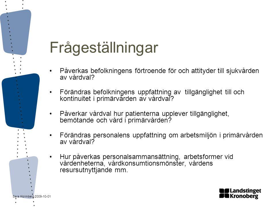 Sara Holmberg 2009-10-01 Frågeställningar Påverkas befolkningens förtroende för och attityder till sjukvården av vårdval? Förändras befolkningens uppf