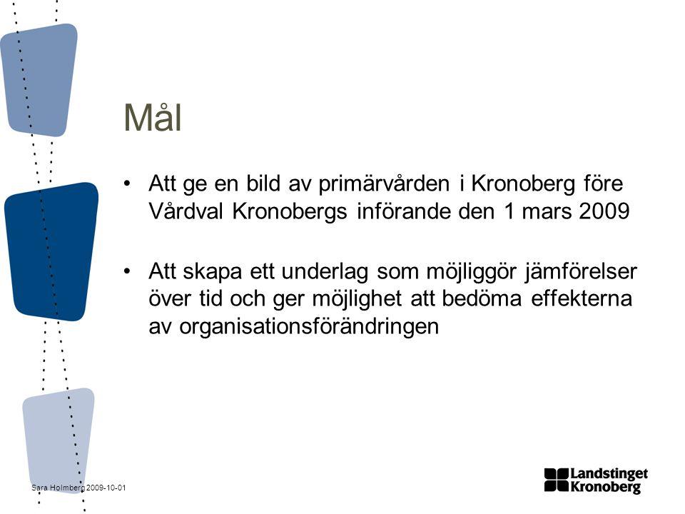 Sara Holmberg 2009-10-01 Mål Att ge en bild av primärvården i Kronoberg före Vårdval Kronobergs införande den 1 mars 2009 Att skapa ett underlag som m