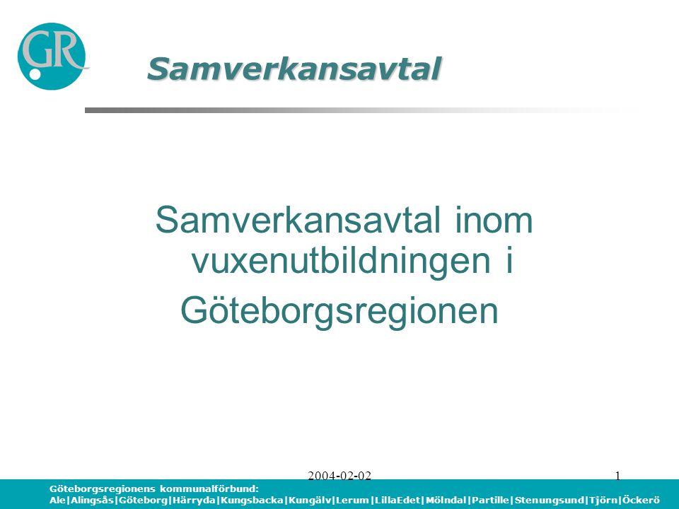 Göteborgsregionens kommunalförbund: Ale|Alingsås|Göteborg|Härryda|Kungsbacka|Kungälv|Lerum|LillaEdet|Mölndal|Partille|Stenungsund|Tjörn|Öckerö 2004-02-021 Samverkansavtal Samverkansavtal inom vuxenutbildningen i Göteborgsregionen