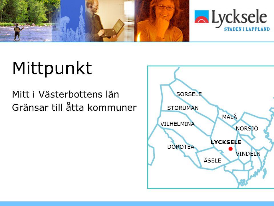 Mittpunkt Mitt i Västerbottens län Gränsar till åtta kommuner SORSELE STORUMAN MALÅ VILHELMINA DOROTEA ÅSELE LYCKSELE NORSJÖ VINDELN