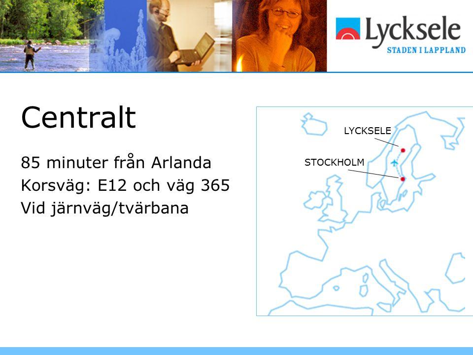 Centralt 85 minuter från Arlanda Korsväg: E12 och väg 365 Vid järnväg/tvärbana LYCKSELE STOCKHOLM