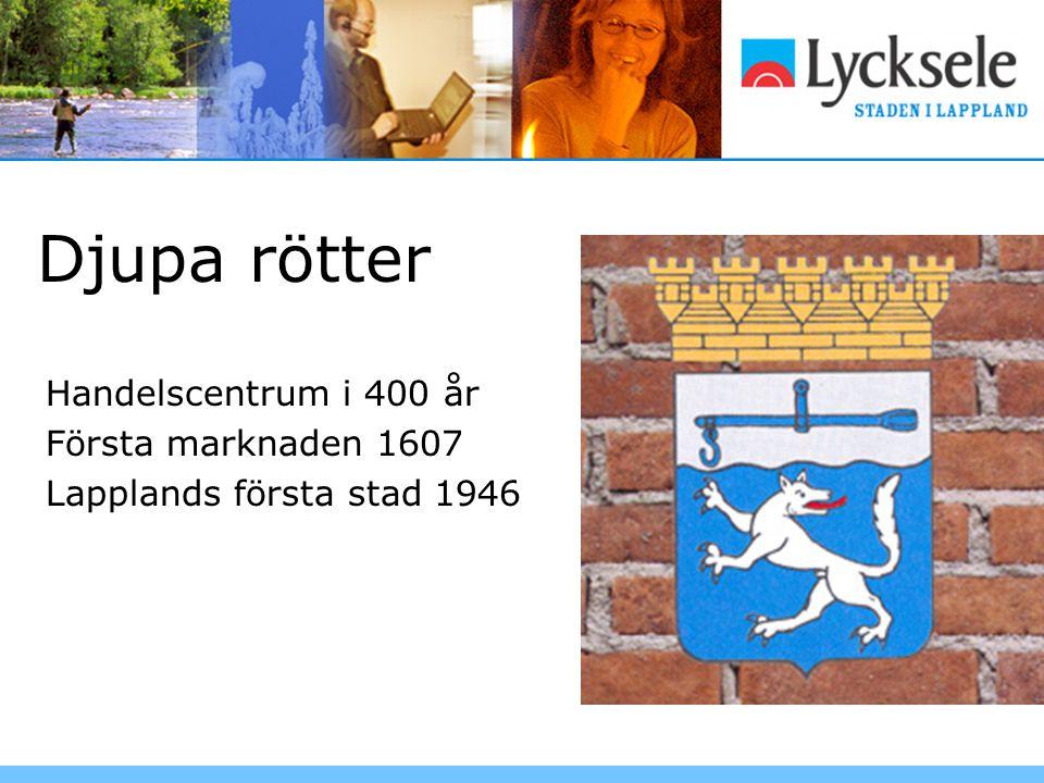 Djupa rötter Handelscentrum i 400 år Första marknaden 1607 Lapplands första stad 1946