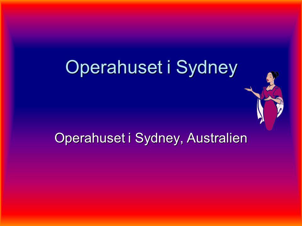 Operahuset i Sydney  Opera huset ligger i Sydney i Australien Det byggdes år 1956-1973.