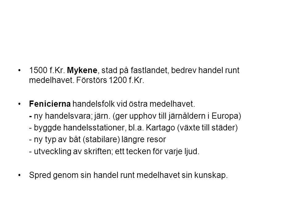 1500 f.Kr.Mykene, stad på fastlandet, bedrev handel runt medelhavet.