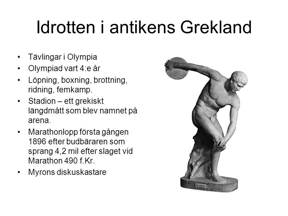 Idrotten i antikens Grekland Tävlingar i Olympia Olympiad vart 4:e år Löpning, boxning, brottning, ridning, femkamp.