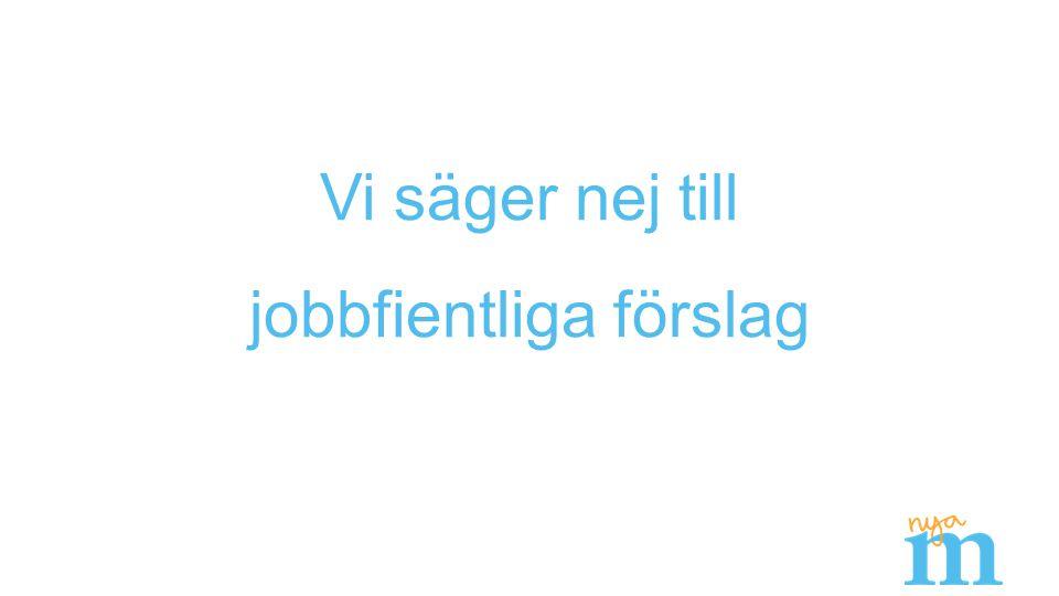 Vi säger nej till jobbfientliga förslag