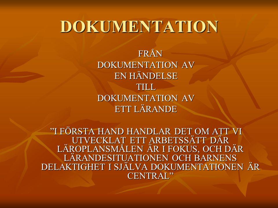 DOKUMENTATION FRÅN DOKUMENTATION AV EN HÄNDELSE TILL DOKUMENTATION AV ETT LÄRANDE I FÖRSTA HAND HANDLAR DET OM ATT VI UTVECKLAT ETT ARBETSSÄTT DÄR LÄROPLANSMÅLEN ÄR I FOKUS, OCH DÄR LÄRANDESITUATIONEN OCH BARNENS DELAKTIGHET I SJÄLVA DOKUMENTATIONEN ÄR CENTRAL