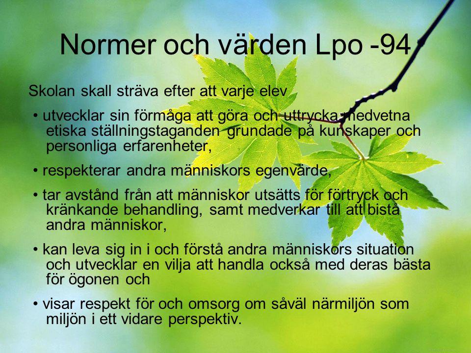 Normer och värden Lpo -94 Skolan skall sträva efter att varje elev utvecklar sin förmåga att göra och uttrycka medvetna etiska ställningstaganden grun