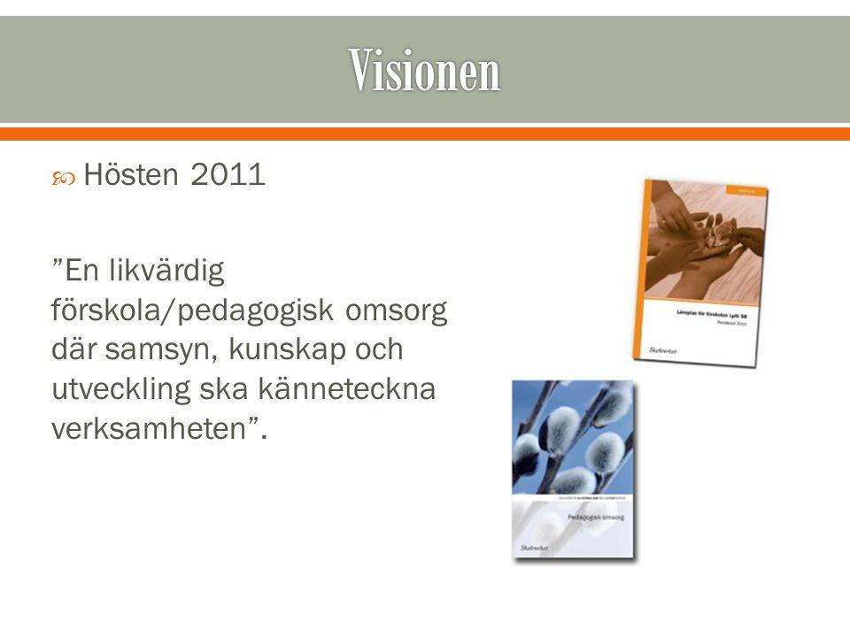 """ Hösten 2011 """"En likvärdig förskola/pedagogisk omsorg där samsyn, kunskap och utveckling ska känneteckna verksamheten""""."""
