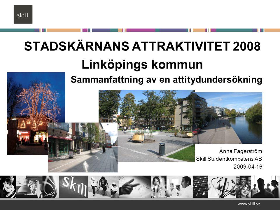 STADSKÄRNANS ATTRAKTIVITET 2008 Linköpings kommun Sammanfattning av en attitydundersökning Anna Fagerström Skill Studentkompetens AB 2009-04-16