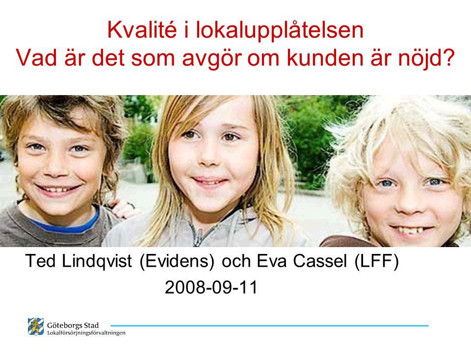 Kvalité i lokalupplåtelsen Vad är det som avgör om kunden är nöjd? Ted Lindqvist (Evidens) och Eva Cassel (LFF) 2008-09-11