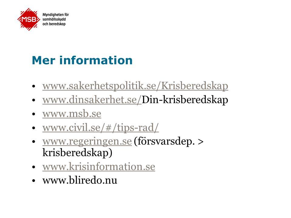 Mer information www.sakerhetspolitik.se/Krisberedskap www.dinsakerhet.se/Din-krisberedskapwww.dinsakerhet.se/ www.msb.se www.civil.se/#/tips-rad/ www.regeringen.se (försvarsdep.